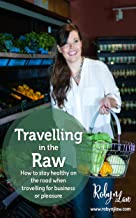 Travelling In The Raw: How to stay healthy on the road when travelling for business or pleasure