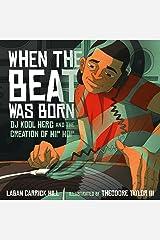 When the Beat Was Born: DJ Kool Herc and the Creation of Hip Hop (Coretta Scott King - John Steptoe Award for New Talent) Kindle Edition
