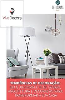 Decoração de Casa: Um Guia Completo de Design, Arquitetura e Decoração, Tendências e Estilos Para Transformar a Sua! Baixe...