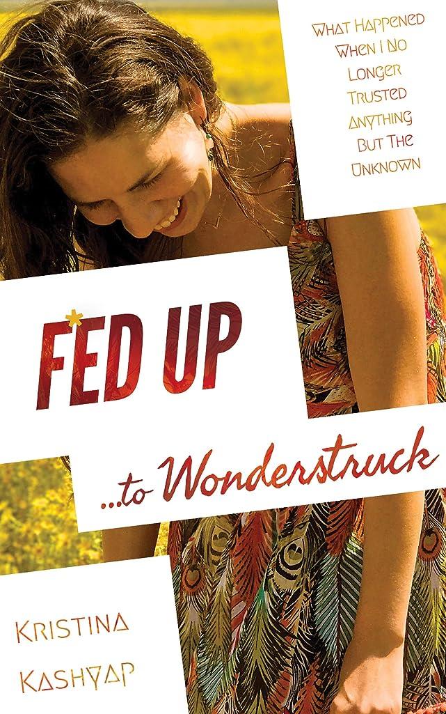 評価するカプセル猫背Fed Up to Wonderstruck: What happened when I no longer trusted anything but the Unknown (English Edition)