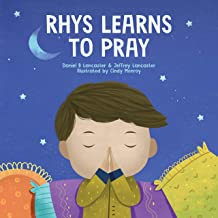 Rhys Learns to Pray: A Childrens Book About Jesus and Prayer (Spiritual Battle Plan for Prayer 4)