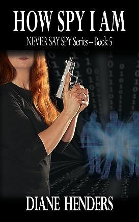 How Spy I Am (The Never Say Spy Series Book 5)