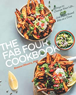The Fab Four Cookbook: 21 Days to Change Your Life… One Plant-Based Bite at a Time