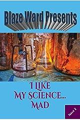 I Like My Science...MAD (Blaze Ward Presents Book 2) Kindle Edition