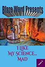 I Like My Science...MAD (Blaze Ward Presents Book 2)