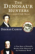 表紙: The Dinosaur Hunters: A True Story of Scientific Rivalry and the Discovery of the Prehistoric World (Text Only Edition) (English Edition) | Deborah Cadbury