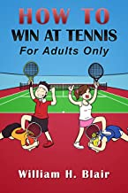 HOW TO Win At Tennis: For Adults Only