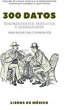 300 datos sorprendentes, insólitos y aterradores: Para iniciar una conversación (Spanish Edition)