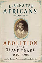 Liberated Africans and the Abolition of the Slave Trade, 1807-1896 (Rochester Studies in African History and the Diaspora ...