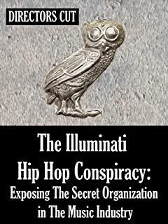 The Illuminati Hip Hop Conspiracy: Exposing The Secret Organization in The Music Industry - Director's Cut