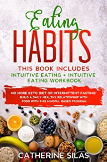 Eating Habits: This book includes: Intuitive Eating and its Workbook: No More Keto Diet or Intermittent Fasting! Build a D...