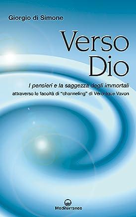 Verso Dio: I pensieri e la saggezza degli immortali attraverso la facoltà di channeling di Véronique Vavon
