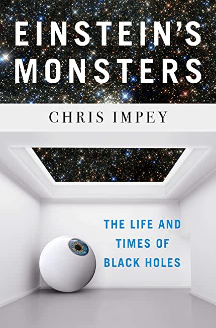 Einstein's Monsters: The Life and Times of Black Holes (English Edition)