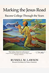 Marking the Jesus Road: Bacone College Through the Years Kindle Edition