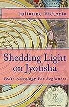 Shedding Light on Jyotisha: Vedic Astrology For Beginners