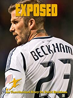 Exposed An Unauthorized Story On David Beckham