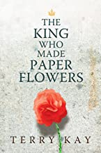 The King Who Made Paper Flowers: A Novel