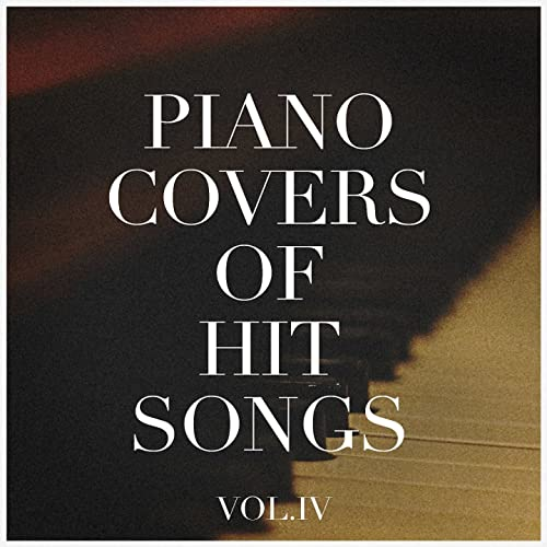 Piano Covers of Hit Songs, Vol  4 by Best Piano Covers on