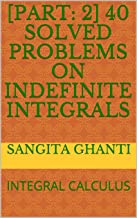 [Part: 2] 40 SOLVED PROBLEMS ON INDEFINITE INTEGRALS: INTEGRAL CALCULUS (English Edition)