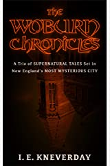 The Woburn Chronicles: A Trio of Supernatural Tales Set in New England's Most Mysterious City Kindle Edition