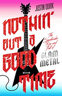 Nothin' But a Good Time: The Spectacular Rise and Fall of Glam Metal (English Edition)