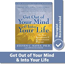 Get Out of Your Mind and Into Your Life: The New Acceptance and Commitment Therapy (A New Harbinger Self-Help Workbook) PDF