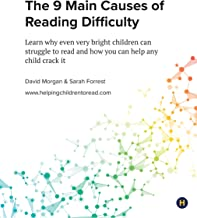 The 9 Main Causes of Reading Difficulty: Learn why even very bright children can struggle to read and how you can help any child crack it