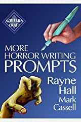 More Horror Writing Prompts: 77 Further Powerful Ideas To Inspire Your Fiction (Writer's Craft Book 29) Kindle Edition