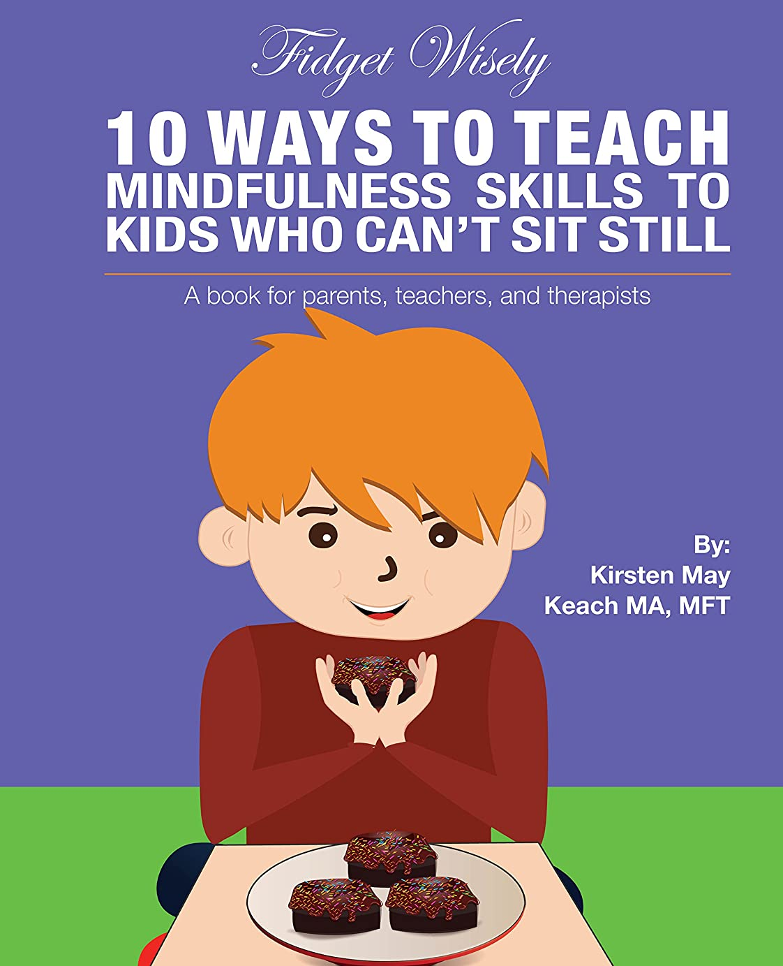有限ラップ虹Fidget Wisely: 10 ways to teach mindfulness skills to kids who can't sit still  A book for parents, teachers, and therapists (English Edition)