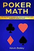 Poker Math: Tips and Tricks to Learn and Understand Poker Math to Win the Games of Poker