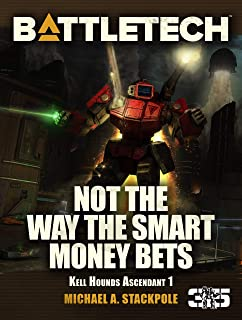 BattleTech: Not the Way The Smart Money Bets: Kell Hounds Ascendant 1 (Kell Hounds Trilogy)