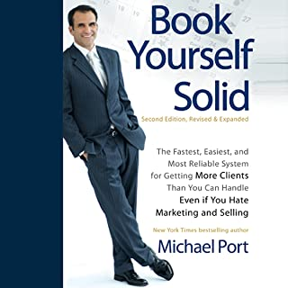 Book Yourself Solid, 2nd Edition: The Fastest, Easiest, and Most Reliable System for Getting More Clients Than You Can Handle Even if You Hate Marketing and Selling