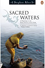 Sacred Waters: A Pilgrimage to the Many Sources of the Ganga Kindle Edition