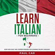Learn Italian for Beginners: Over 1000 Easy and Common Phrases for Learning Italian Language