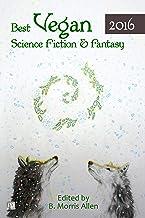 Best Vegan Science Fiction & Fantasy 2016 (Best Vegan Science Fiction and Fantasy Book 1)