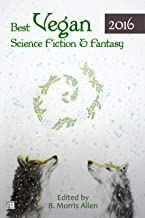 Best Vegan Science Fiction & Fantasy 2016 (Best Vegan SFF Book 1) (English Edition)