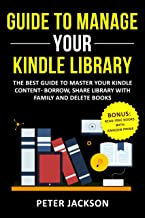 Manage Content And Devices: The Best Guide to Master Your Kindle Content – Borrow, Share Library with Family and Delete Books