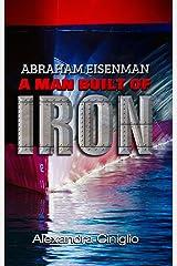 Abraham Eisenman: A Man Built of Iron (Biography) Kindle Edition