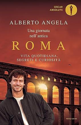 Una giornata nellantica Roma. Vita quotidiana, segreti e curiosità