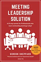 Meeting Leadership Solution: A 10-step system for Professionals who want outstanding meetings today!
