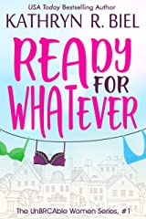 Ready for Whatever: An Uplifting, Slow Burn Romantic Comedy (The UnBRCAble Women Series Book 1) Kindle Edition