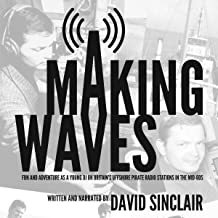 Making Waves: Fun and Adventure As a Young DJ on Britain's Offshore Pirate Radio Stations in the Mid-60's