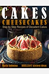 Cakes: Cheesecakes– Step by Step Recipes of Decadent Cakes (Cookbook: Bake the Cake Book 3) Kindle Edition