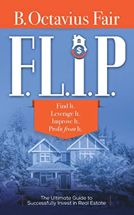 F. L. I. P.: How to master the four key components of every SUCCESSFUL real estate deal?