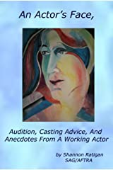 An Actors Face: Audition, Casting Advice, And Anecdotes From A Working Actor Kindle Edition