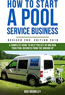 How to Start a Pool Service Business   Revised 2nd. Edition: A Complete Guide To Help You Set Up And Run Your Pool Business From The Ground Up
