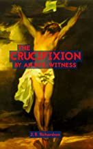 The Crucifixion by an eye-witness: Did Jesus really live again?