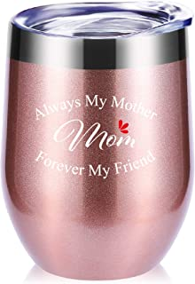 Mom Gifts.Always My Mother Forever My Friend Wine Glasses Tumbler With Funny Sayings.Mothers Day Gifts,Mom Birthday Gifts,New Mommy gifts,Christmas Gifts.Gifts For Mom To Be,Momlife Mug