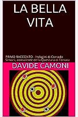 LA BELLA VITA: PRIMO RACCONTO - Indagini di Corrado Simoni, Consulente della Questura di Ferrara Formato Kindle