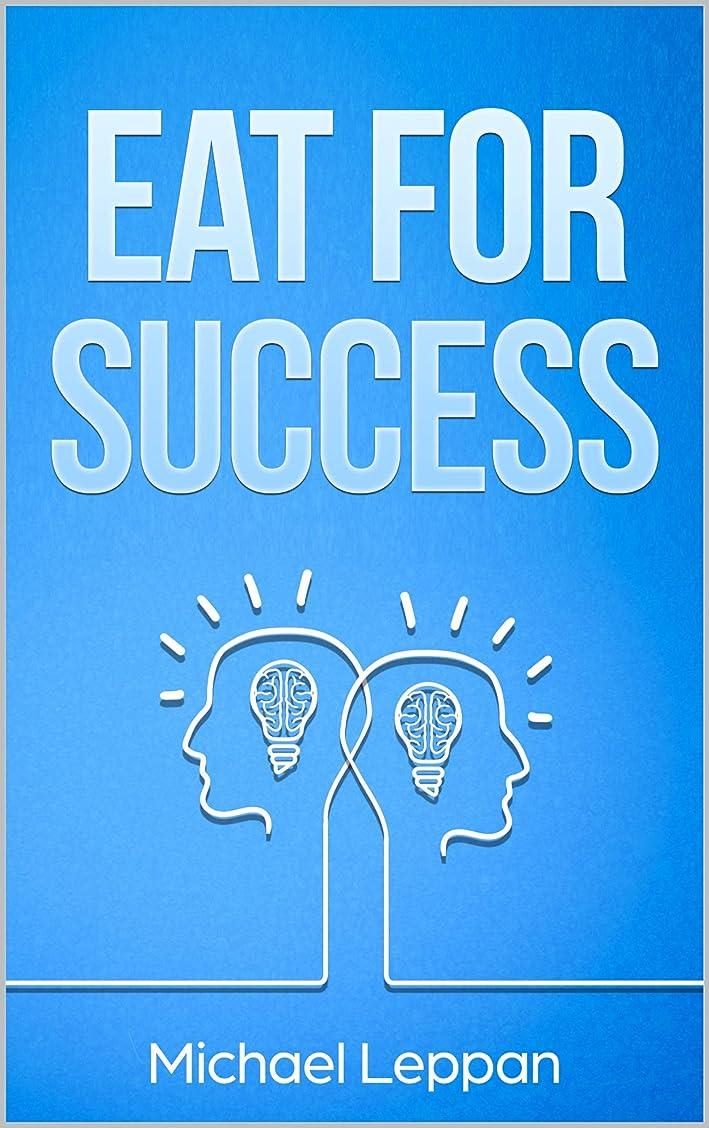 垂直メーター損なうEat for Success: How to Build a Healthy Lifestyle that Increases Performance and Maximizes Energy (NO Diets) (English Edition)